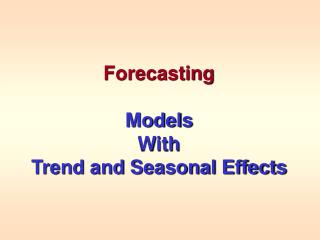 Forecasting  Models With Trend and Seasonal Effects