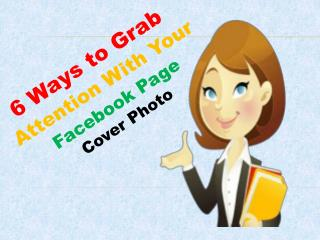 6 Ways to Grab Attention With Your Facebook Page Cover Photo