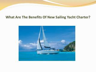 What Are The Benefits Of New Sailing Yacht Charter?