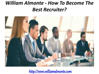 William Almonte - How To Become The Best Recruiter?