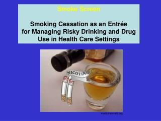 Smoke Screen  Smoking Cessation as an Entr e  for Managing Risky Drinking and Drug Use in Health Care Settings