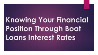 Knowing Your Financial Position Through Boat Loans Interest Rates