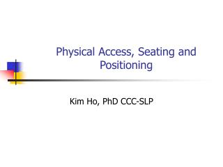 Physical Access, Seating and Positioning