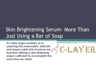 Skin Brightening Serum - More Than Just Using a Bar of Soap
