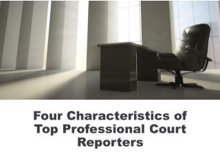 Four Characteristics of Top Professional Court Reporters