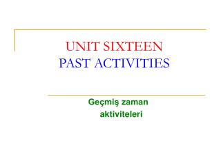 UNIT SIXTEEN PAST ACTIVITIES
