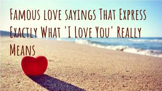 Famous love sayings That Express Exactly What 'I Love You' Really Means