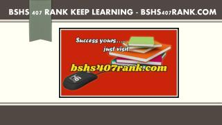 BSHS 407 RANK Keep Learning /bshs407rank.com