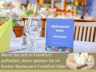 Wenn Sie sich in Frankfurt aufhalten, dann speisen Sie im Kontor Restaurant Frankfurt Oder