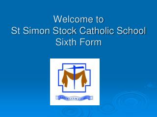 Welcome to  St Simon Stock Catholic School  Sixth Form