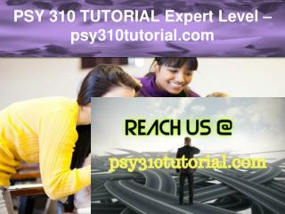 PSY 310 TUTORIAL Expert Level –psy310tutorial.com