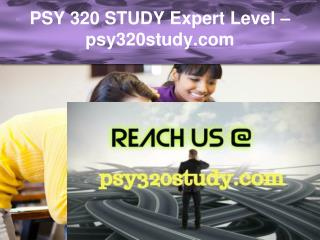 PSY 320 STUDY Expert Level –psy320study.com