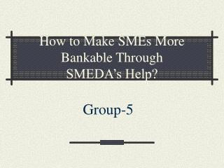 How to Make SMEs More Bankable Through  SMEDA s Help