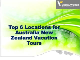 Top 6 Locations for Australia New Zealand Vacation Tours