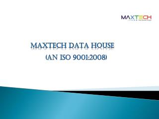 Maxtech Data House - Your Outsourcing Partner