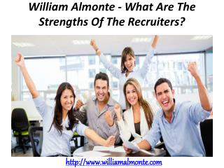 William Almonte - What Are The Strengths Of The Recruiters?