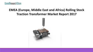 EMEA (Europe, Middle East and Africa) Rolling Stock Traction Transformer Market Report 2017