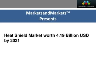 Heat Shield Market worth 4.19 Billion USD by 2021