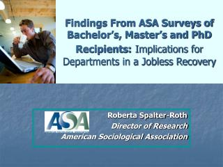 Findings From ASA Surveys of Bachelor s, Master s and PhD Recipients: Implications for Departments in a Jobless Recovery