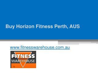 Buy Horizon Fitness Perth, AUS - www.fitnesswarehouse.com.au