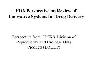 FDA Perspective on Review of Innovative Systems for Drug Delivery