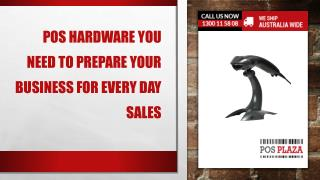 POS Hardware you Need to Prepare your Business for Every Day sales