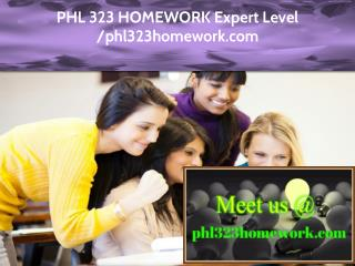 PHL 323 HOMEWORK Expert Level - phl323homework.com