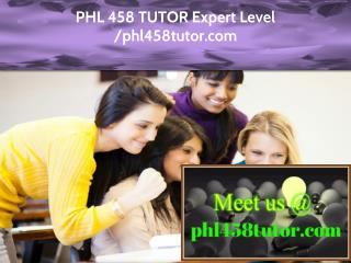 PHL 458 TUTOR Expert Level - phl458tutor.com