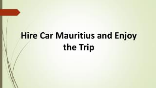 Hire Car Mauritius and Enjoy the Trip