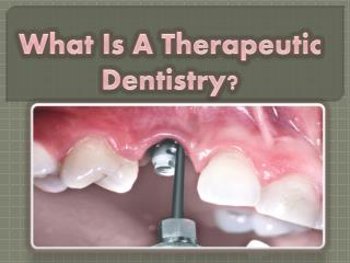 What Is A Therapeutic Dentistry?