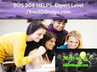 BUS 308 HELPS  Expert Level – bus308helps.com