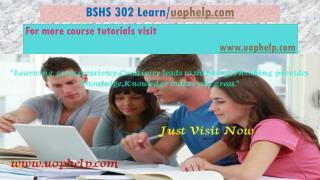 BSHS 302 Learn/uophelp.com