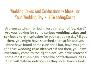 Wedding Cakes and Confectionery Ideas for Your Wedding Day - 123WeddingCards
