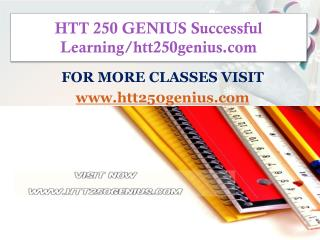 HTT 250 GENIUS Successful Learning/htt250genius.com