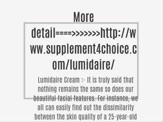 More detail====>>>>>>>http://www.supplement4choice.com/lumidaire/
