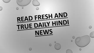 Read Fresh And True Daily Hindi News