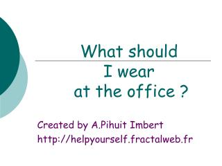 What should  I wear  at the office