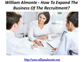 William Almonte – How To Expand The Business Of The Recruitment?
