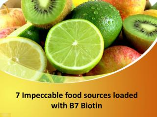 7 Impeccable food sources loaded with B7 Biotin!