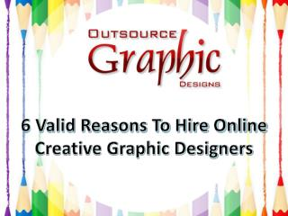 6 Valid Reasons To Hire Online Creative Graphic Designers