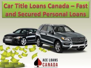 Car Title Loans Canada – Fast and Secured Personal Loans