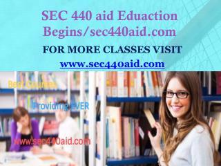 SEC 440 aid Eduaction Begins/sec440aid.com