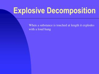 Explosive Decomposition