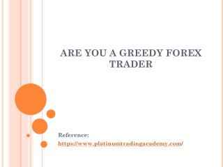 ARE YOU A GREEDY FOREX TRADER