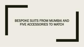 Bespoke suits from Mumbai and five accessories to match