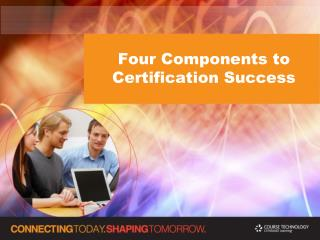 Four Components to Certification Success