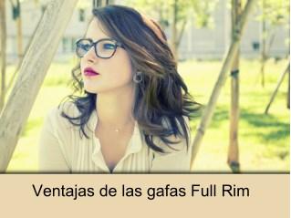 Ventajas de las gafas Full Rim