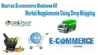 Start an E-commerce Business of Herbal Supplements Using Drop Shipping
