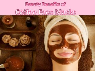 Beauty benefits of coffee face masks
