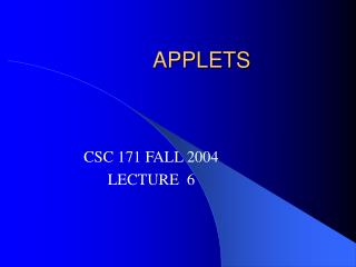 APPLETS CSC 171 FALL 2004